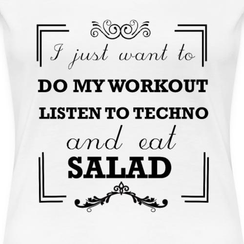 Workout, listen to techno and eat salad - Women's Premium T-Shirt