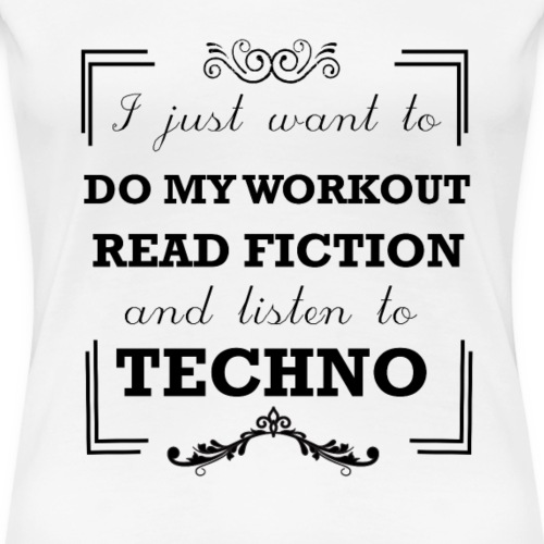 Workout, read fiction and listen to techno - Women's Premium T-Shirt