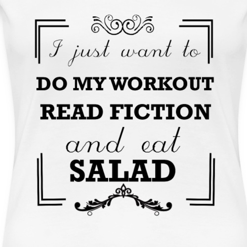 Workout, read fiction and eat salad - Women's Premium T-Shirt