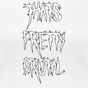 That's Pretty Brutal - Women's Premium T-Shirt