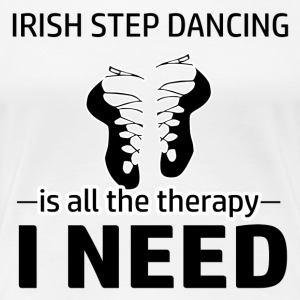 Irish Step-Dancing is my therapy - Women's Premium T-Shirt