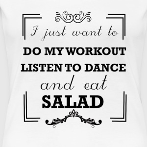 Workout, listen to dance and eat avocado - Women's Premium T-Shirt