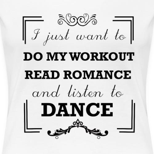 Workout, read romance and listen to dance - Women's Premium T-Shirt