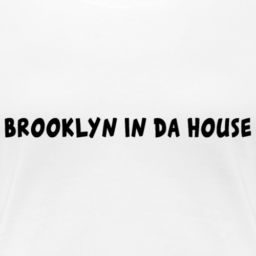 Brooklyn In Da House Graphic - Women's Premium T-Shirt