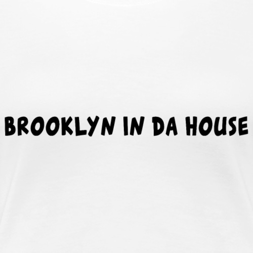 Brooklyn In Da House Graphic - Women's Premium T-Shirt