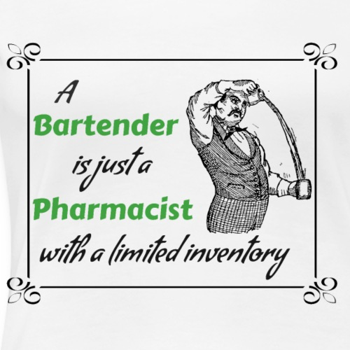 A Bartender is a Pharmacist with Limited Inventory - Women's Premium T-Shirt