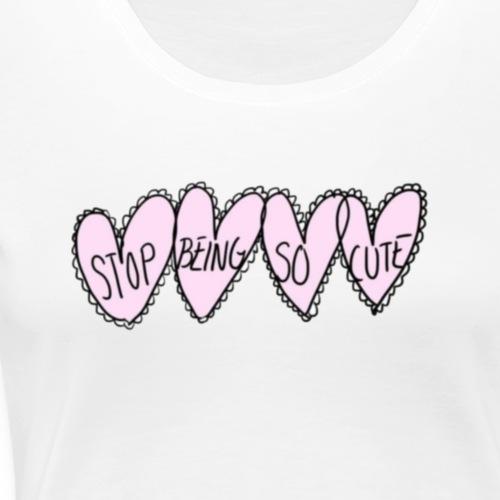 Stop Being So Cute Graphic - Women's Premium T-Shirt