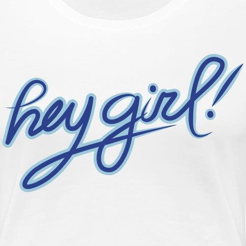 HeyGirl - Women's Premium T-Shirt