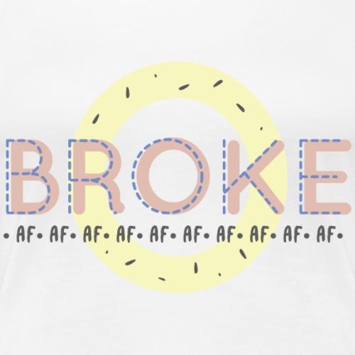 BROKE AF - Women's Premium T-Shirt