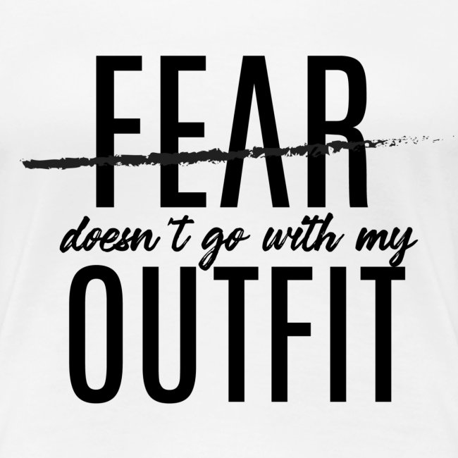 Fear Doesn't Go With My Outfit (Black)