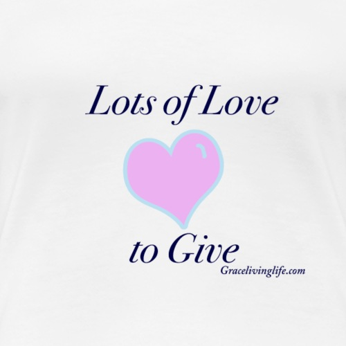 Lots of Love to Give - Women's Premium T-Shirt