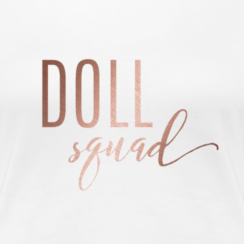 Doll Squad Rose Gold - Women's Premium T-Shirt