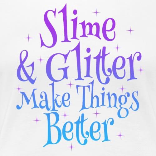 Slime and Glitter Makes things Better - Women's Premium T-Shirt