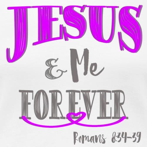 JESUS AND ME FOREVER - Women's Premium T-Shirt