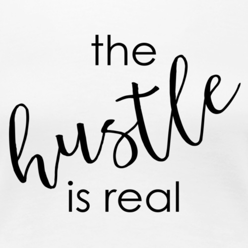 the Hustle is Real - Women's Premium T-Shirt