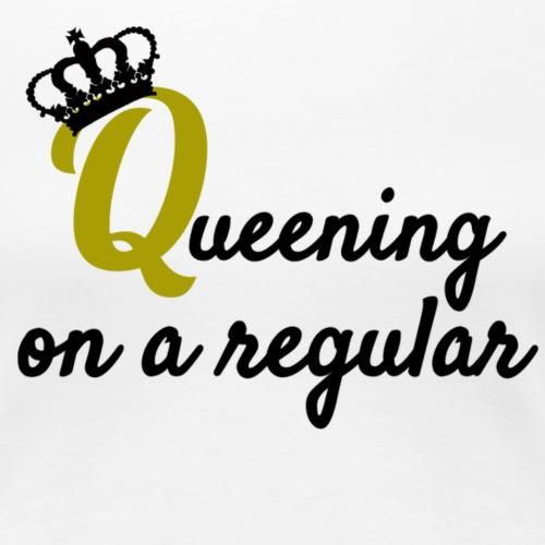 Queening - Women's Premium T-Shirt