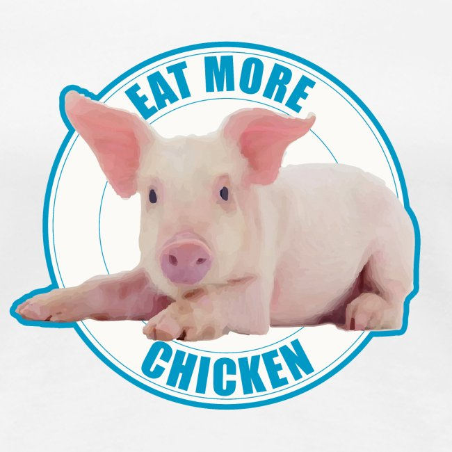 Eat more chicken - Sweet piglet print