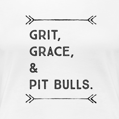 GRIT, GRACE, & PIT BULLS - Women's Premium T-Shirt