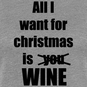 All I want for christmas is you wine - Women's Premium T-Shirt