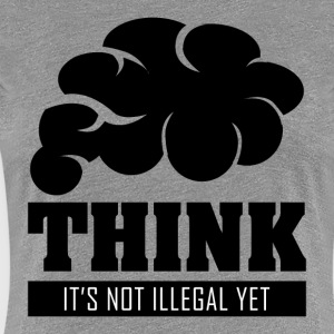 Think its not illegal yet - Women's Premium T-Shirt