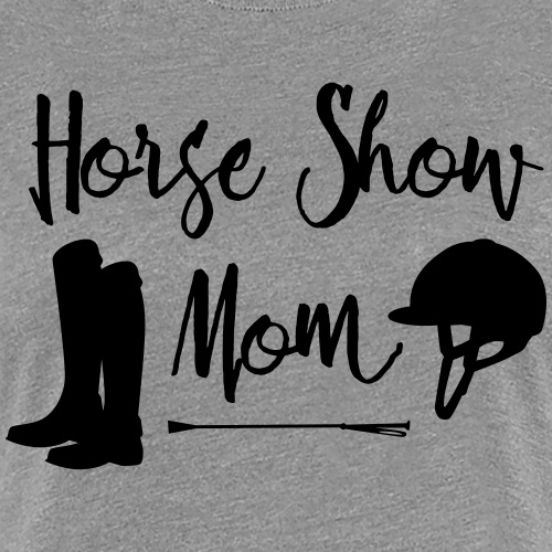 Horse Show Mom - Women's Premium T-Shirt