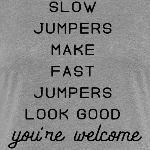 slow jumpers make fast jumpers look good - Women's Premium T-Shirt