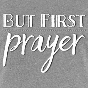 But First PRAYER - Women's Premium T-Shirt