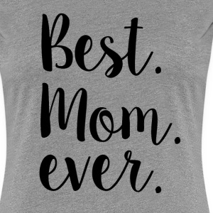 mothers day best mom ever - Women's Premium T-Shirt