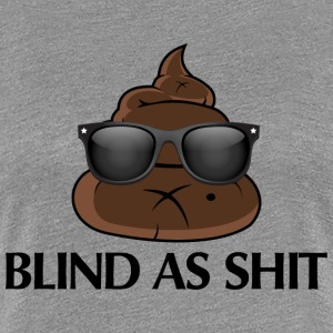blind as shit - Women's Premium T-Shirt