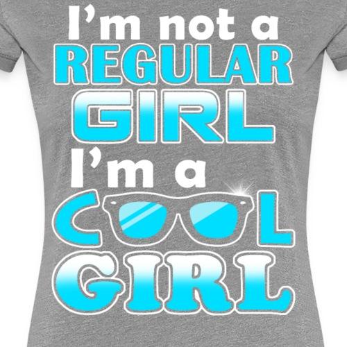 I am not a regular Girl, I am a cool Girl - Women's Premium T-Shirt