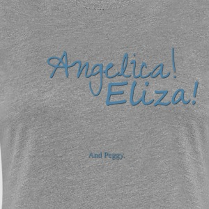 Angelica! Eliza! ... and peggy. - Women's Premium T-Shirt