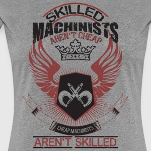 Skilled Machinists Aren't Cheap T Shirt - Women's Premium T-Shirt