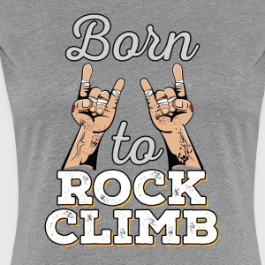 Born to Rock - Rock Climbing - Women's Premium T-Shirt