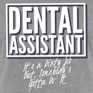 Dental Assistant - It's a Dirty Job - Women's Premium T-Shirt