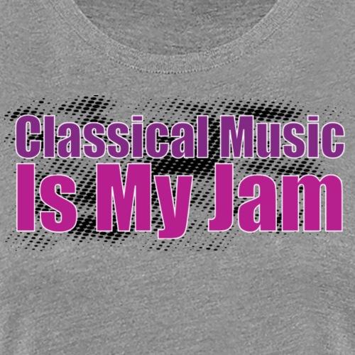 Classical Music is My Jam - Women's Premium T-Shirt