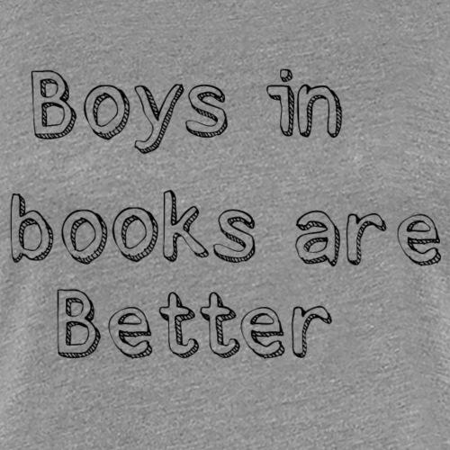 Boys in books are better - Women's Premium T-Shirt