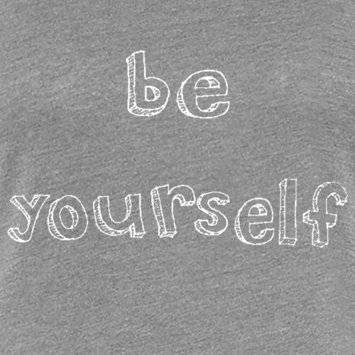 BE YOURSELF in white - Women's Premium T-Shirt