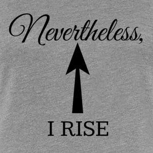 Nevertheless I rise - Women's Premium T-Shirt