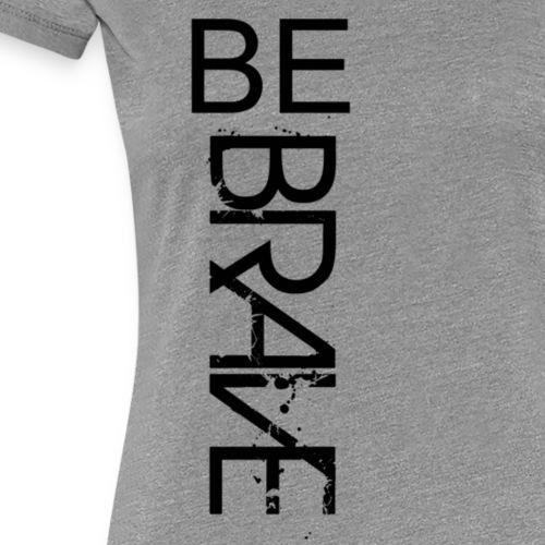 bebrave - Women's Premium T-Shirt
