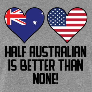 Half Australian Is Better Than None - Women's Premium T-Shirt