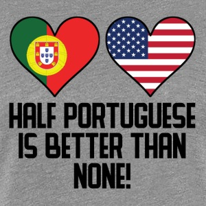 Half Portuguese Is Better Than None - Women's Premium T-Shirt