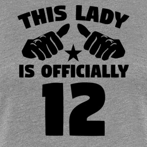 This Lady Is Officially 12 Years Old - Women's Premium T-Shirt
