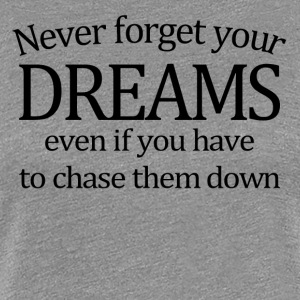Never Forget Your Dreams - Women's Premium T-Shirt