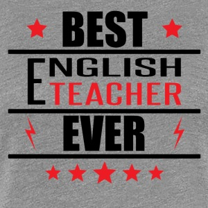 Best English Teacher Ever - Women's Premium T-Shirt