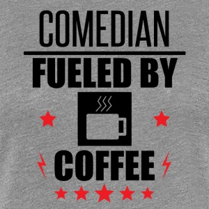 Comedian Fueled By Coffee - Women's Premium T-Shirt