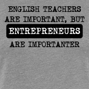 Entrepreneurs Are Importanter - Women's Premium T-Shirt