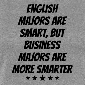 Business Majors Are More Smarter - Women's Premium T-Shirt