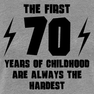 The First 70 Years Of Childhood - Women's Premium T-Shirt