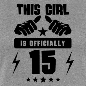 This Girl Is Officially 15 - Women's Premium T-Shirt