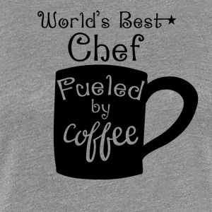 World's Best Chef Fueled By Coffee - Women's Premium T-Shirt